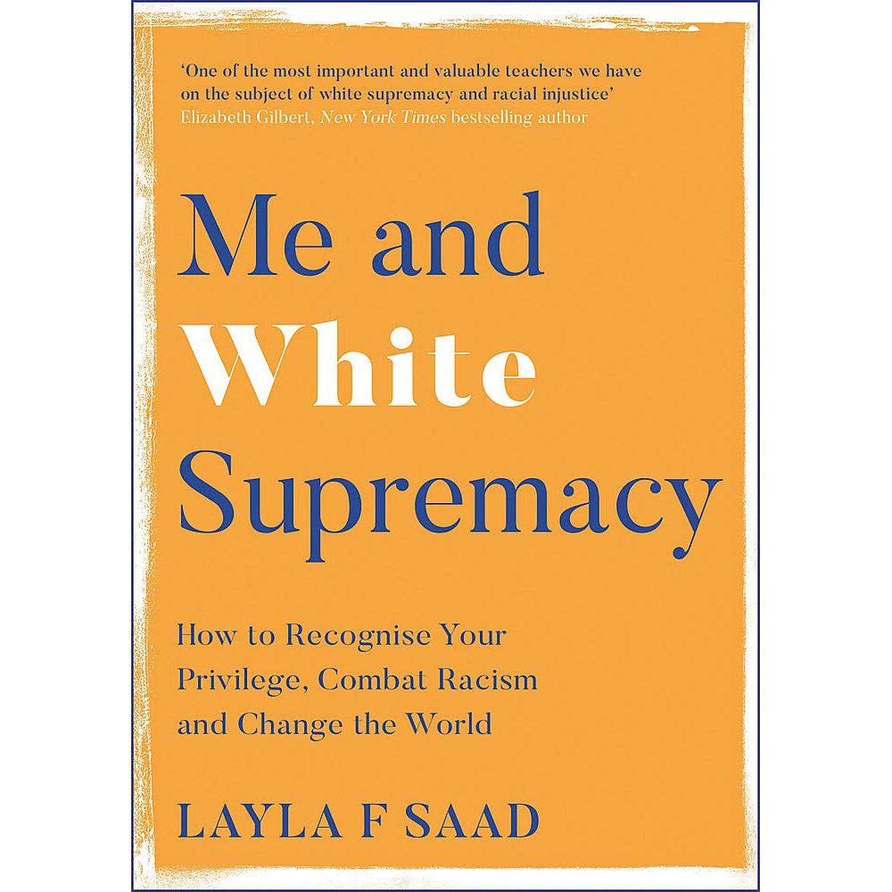 Book: Me and White Supremacy: How to Recognise Your Privilege, Combat Racism and Change the World by Layla Saad