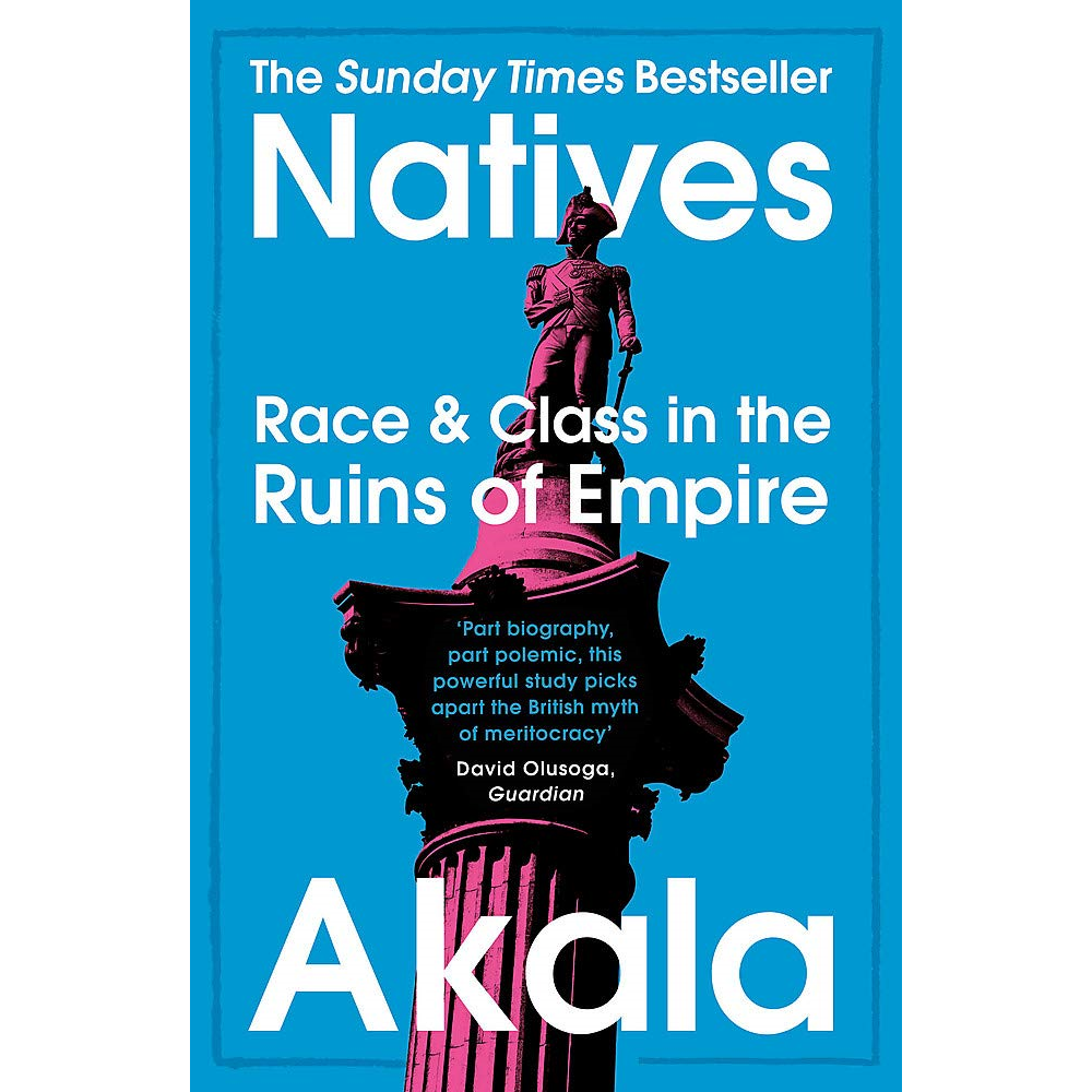 Book: Natives Race and Class in the Ruins of Empire by Akala
